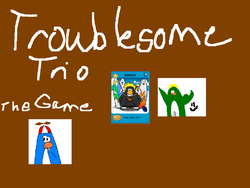 Troublesome Trio- The Game image.PNG